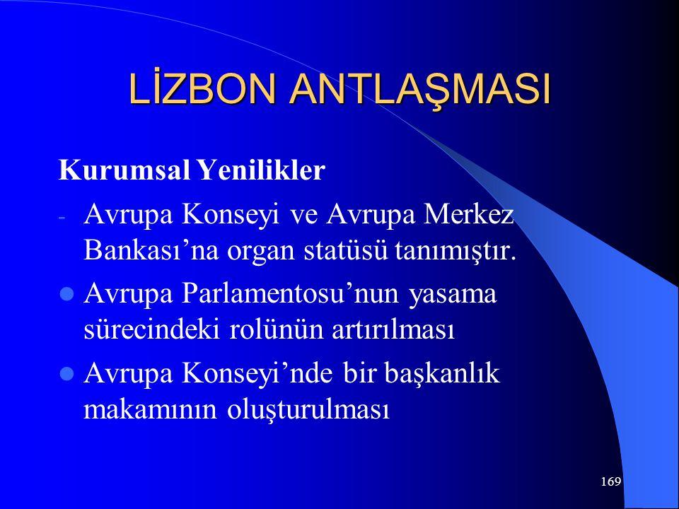 LİZBON ANTLAŞMASI Kurumsal Yenilikler - Avrupa Konseyi ve Avrupa Merkez Bankası'na organ statüsü tanımıştır. Avrupa Parlamentosu'nun yasama sürecindek