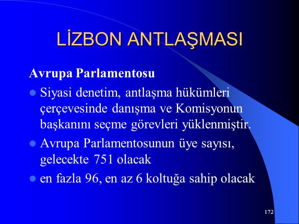 LİZBON ANTLAŞMASI Avrupa Parlamentosu Siyasi denetim, antlaşma hükümleri çerçevesinde danışma ve Komisyonun başkanını seçme görevleri yüklenmiştir. Av