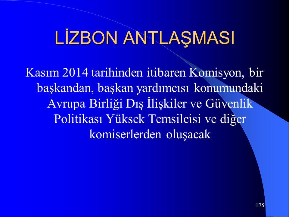 LİZBON ANTLAŞMASI Kasım 2014 tarihinden itibaren Komisyon, bir başkandan, başkan yardımcısı konumundaki Avrupa Birliği Dış İlişkiler ve Güvenlik Polit