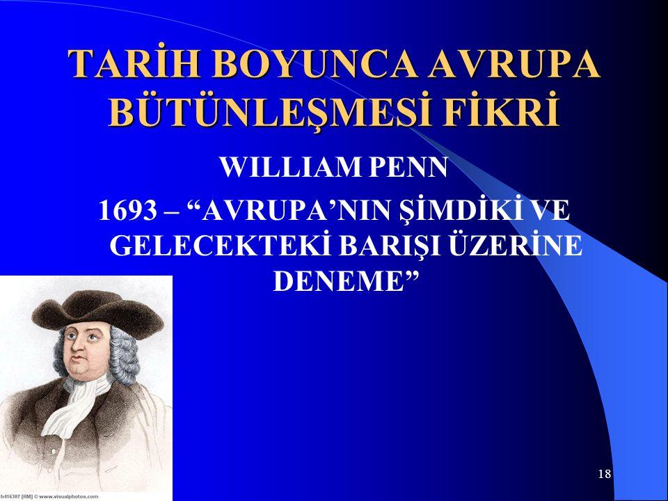 """TARİH BOYUNCA AVRUPA BÜTÜNLEŞMESİ FİKRİ WILLIAM PENN 1693 – """"AVRUPA'NIN ŞİMDİKİ VE GELECEKTEKİ BARIŞI ÜZERİNE DENEME"""" 18"""