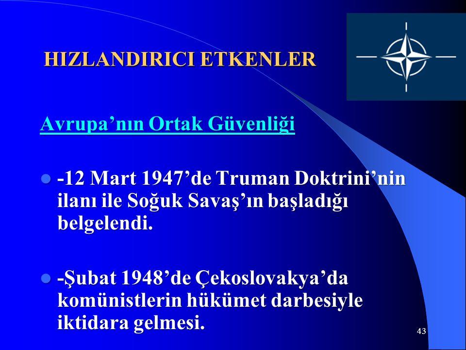 43 HIZLANDIRICI ETKENLER Avrupa'nın Ortak Güvenliği -12 Mart 1947'de Truman Doktrini'nin ilanı ile Soğuk Savaş'ın başladığı belgelendi. -12 Mart 1947'