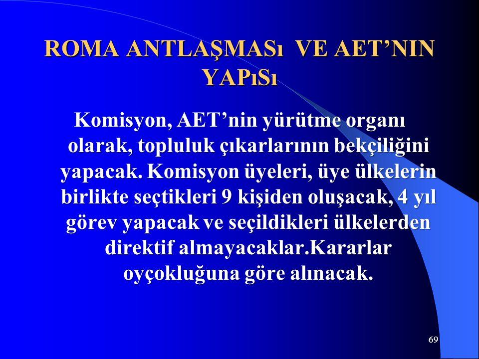 ROMA ANTLAŞMASı VE AET'NIN YAPıSı Komisyon, AET'nin yürütme organı olarak, topluluk çıkarlarının bekçiliğini yapacak. Komisyon üyeleri, üye ülkelerin