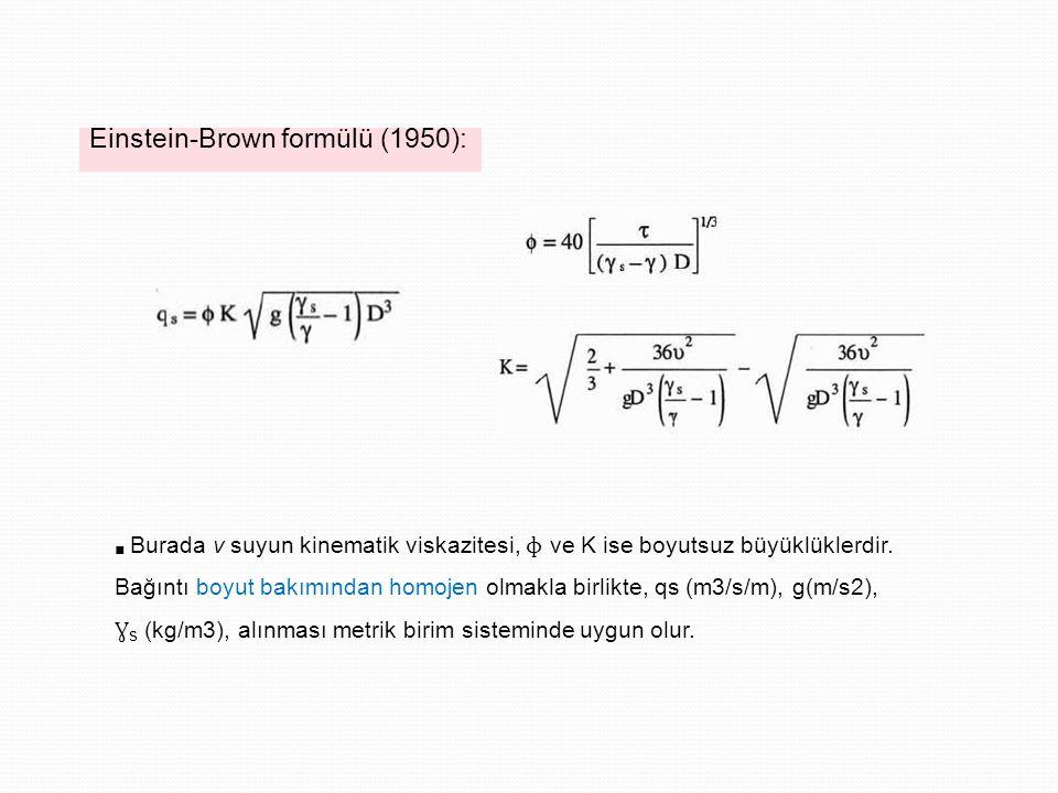 Einstein-Brown formülü (1950): ■ Burada v suyun kinematik viskazitesi, ɸ ve K ise boyutsuz büyüklüklerdir.