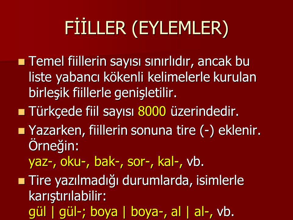 FİİLLER (EYLEMLER) Temel fiillerin sayısı sınırlıdır, ancak bu liste yabancı kökenli kelimelerle kurulan birleşik fiillerle genişletilir.