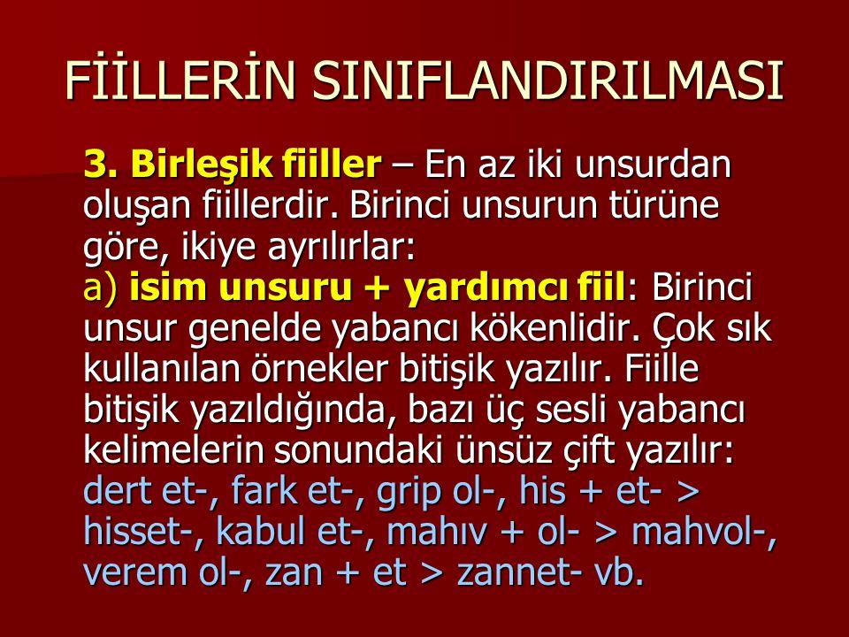 FİİLLERİN SINIFLANDIRILMASI Çok nadır görünseler de, bazen Türk kökenli kelimelerle de bu tip birleşik fiiller elde edilir: ayırt et-, baş et-, sağ ol- vb.