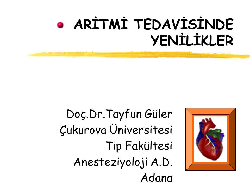 ARİTMİ TEDAVİSİNDE YENİLİKLER Doç.Dr.Tayfun Güler Çukurova Üniversitesi Tıp Fakültesi Anesteziyoloji A.D. Adana