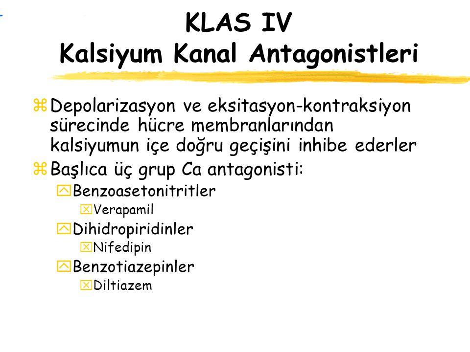 KLAS IV Kalsiyum Kanal Antagonistleri zDepolarizasyon ve eksitasyon-kontraksiyon sürecinde hücre membranlarından kalsiyumun içe doğru geçişini inhibe