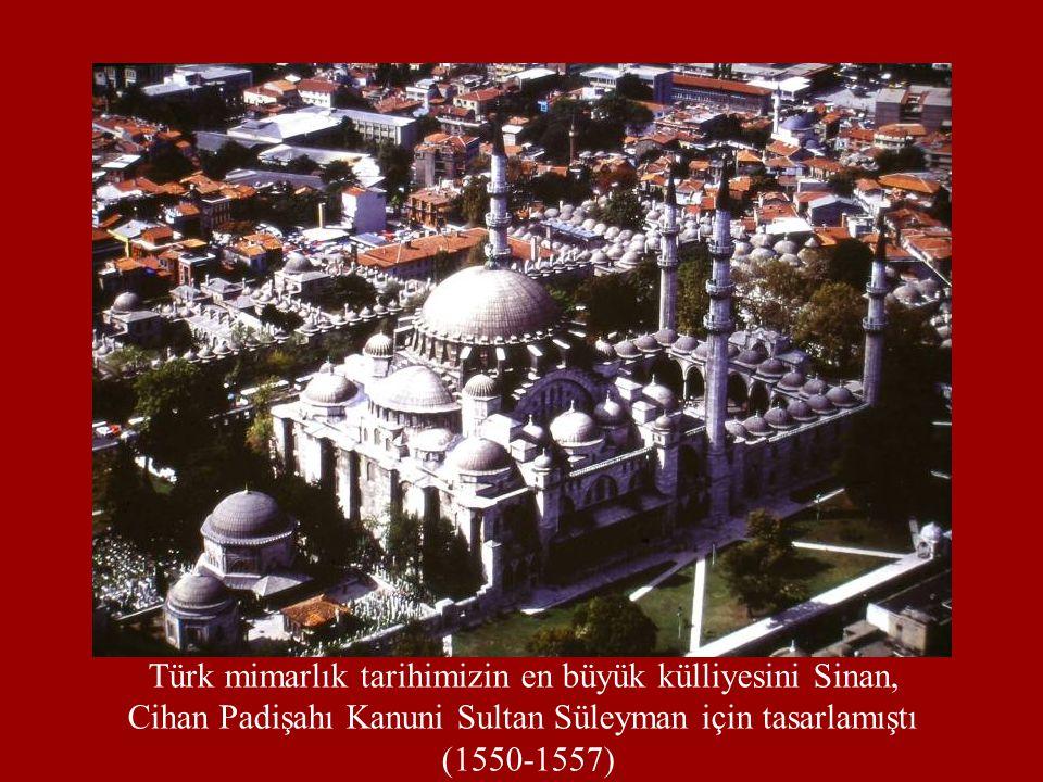 Türk mimarlık tarihimizin en büyük külliyesini Sinan, Cihan Padişahı Kanuni Sultan Süleyman için tasarlamıştı (1550-1557)