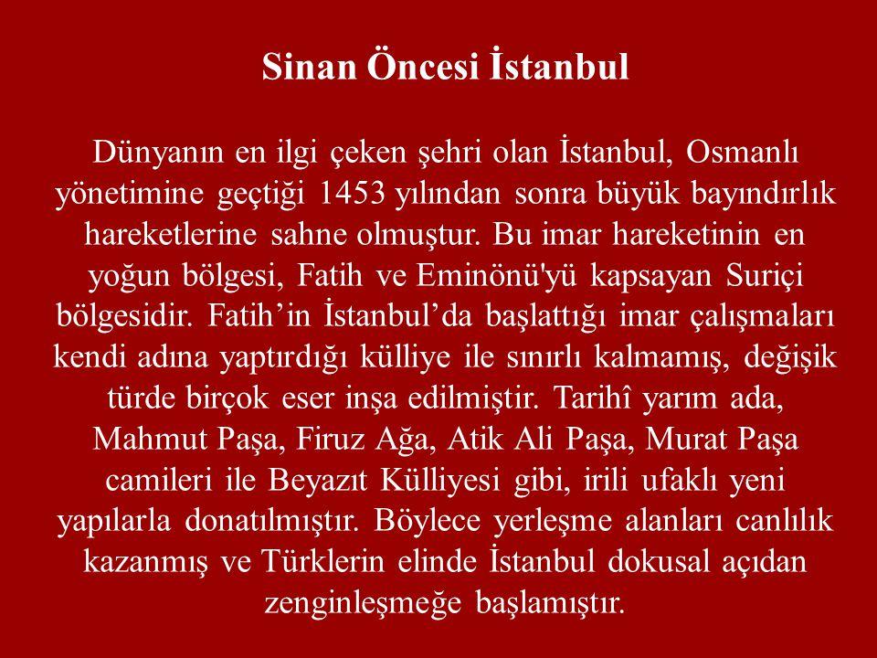 Sinan Öncesi İstanbul Dünyanın en ilgi çeken şehri olan İstanbul, Osmanlı yönetimine geçtiği 1453 yılından sonra büyük bayındırlık hareketlerine sahne