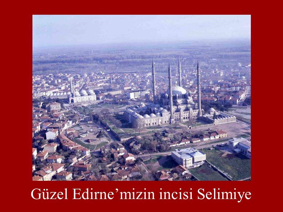 Güzel Edirne'mizin incisi Selimiye