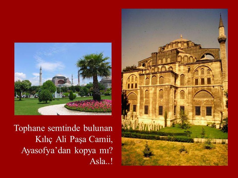 Tophane semtinde bulunan Kılıç Ali Paşa Camii, Ayasofya'dan kopya mı? Asla..!
