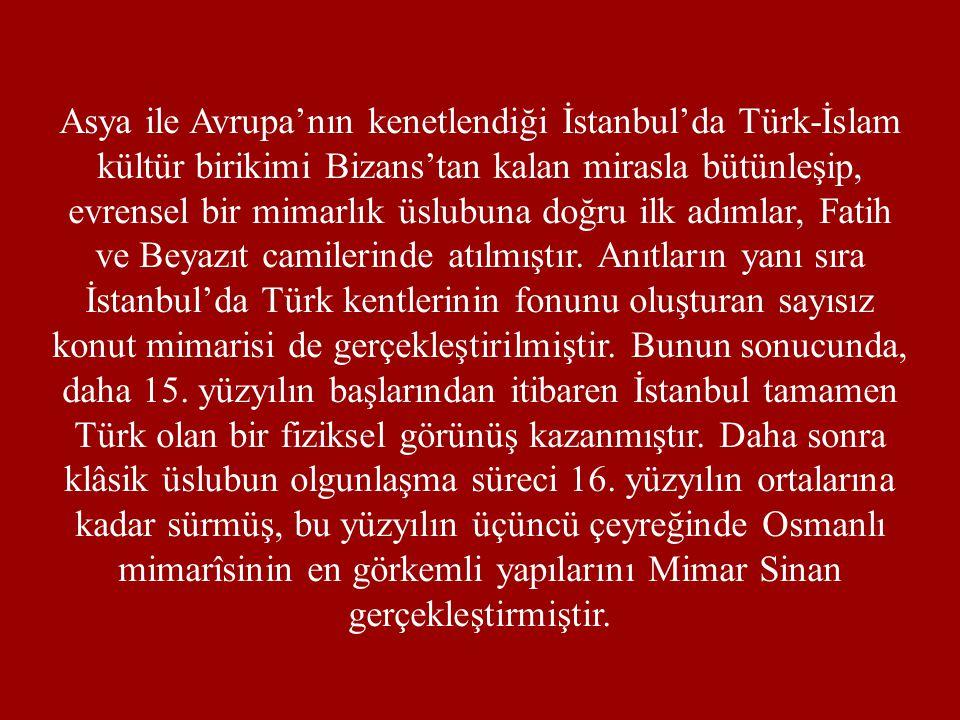 Asya ile Avrupa'nın kenetlendiği İstanbul'da Türk-İslam kültür birikimi Bizans'tan kalan mirasla bütünleşip, evrensel bir mimarlık üslubuna doğru ilk
