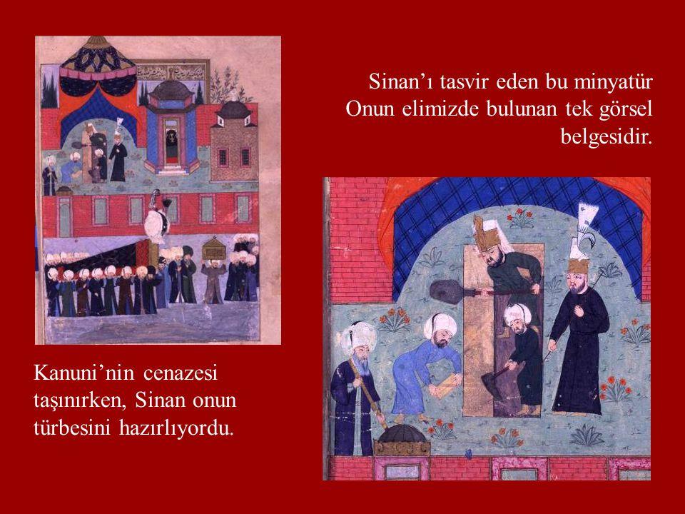 Kanuni'nin cenazesi taşınırken, Sinan onun türbesini hazırlıyordu. Sinan'ı tasvir eden bu minyatür Onun elimizde bulunan tek görsel belgesidir.