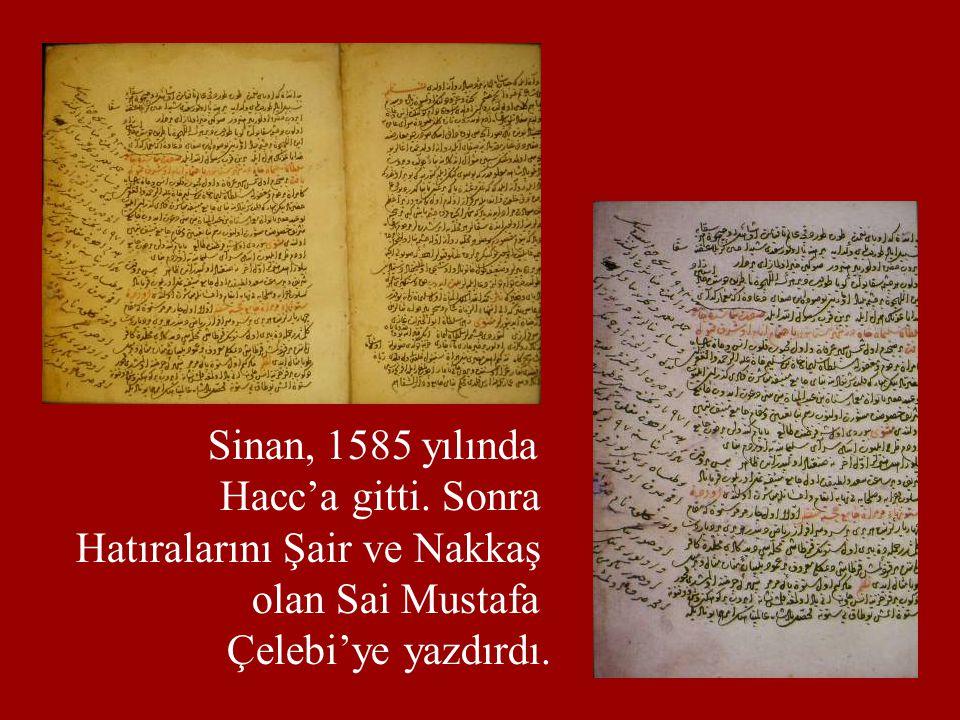 Sinan, 1585 yılında Hacc'a gitti. Sonra Hatıralarını Şair ve Nakkaş olan Sai Mustafa Çelebi'ye yazdırdı.