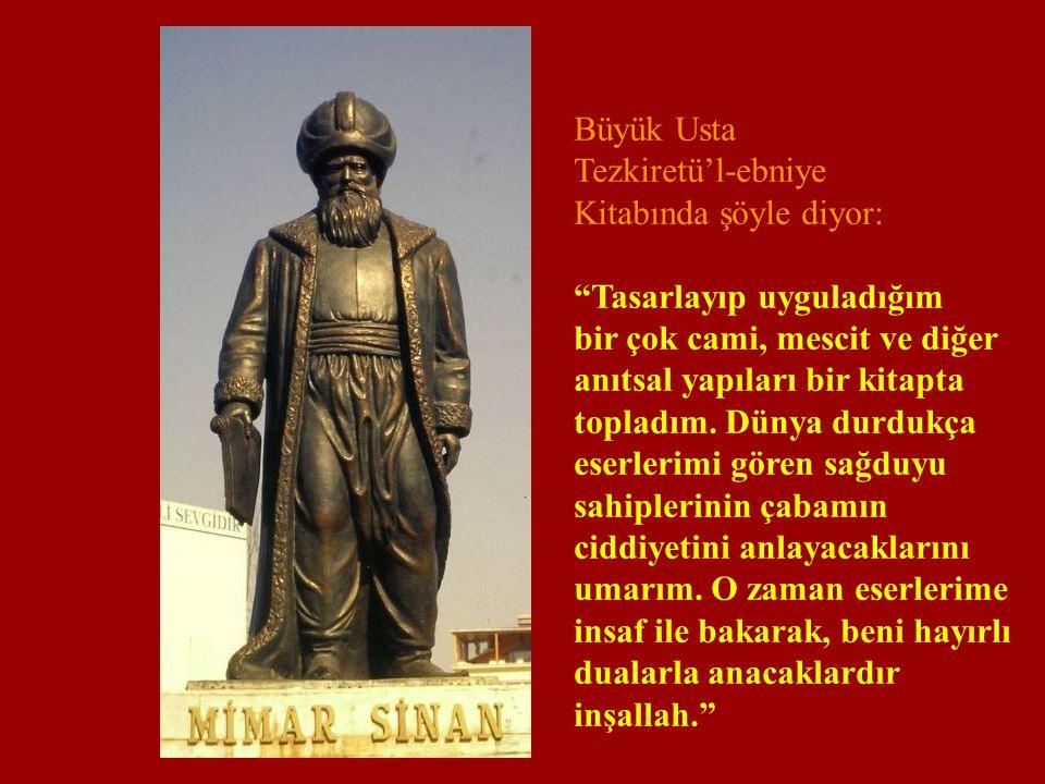 """Büyük Usta Tezkiretü'l-ebniye Kitabında şöyle diyor: """"Tasarlayıp uyguladığım bir çok cami, mescit ve diğer anıtsal yapıları bir kitapta topladım. Düny"""