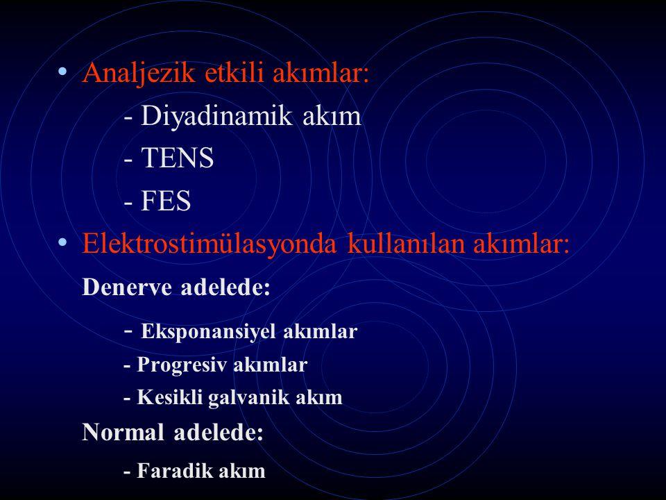 Analjezik etkili akımlar: - Diyadinamik akım - TENS - FES Elektrostimülasyonda kullanılan akımlar: Denerve adelede: - Eksponansiyel akımlar - Progresi
