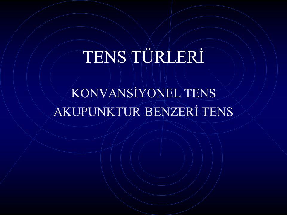 TENS TÜRLERİ KONVANSİYONEL TENS AKUPUNKTUR BENZERİ TENS