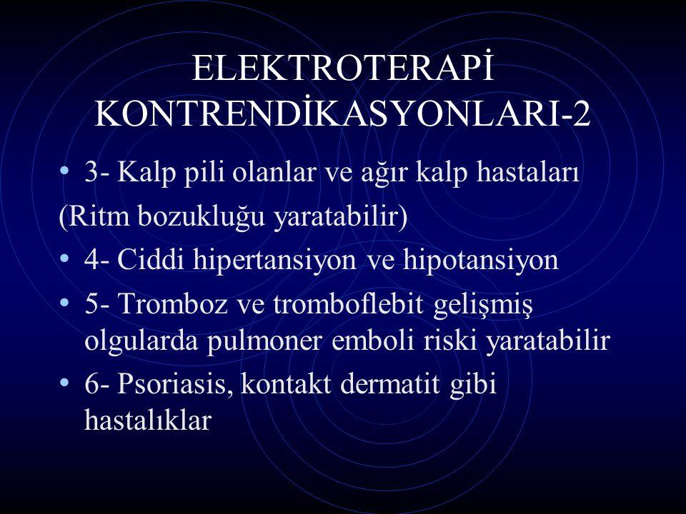 ELEKTROTERAPİ KONTRENDİKASYONLARI-2 3- Kalp pili olanlar ve ağır kalp hastaları (Ritm bozukluğu yaratabilir) 4- Ciddi hipertansiyon ve hipotansiyon 5-
