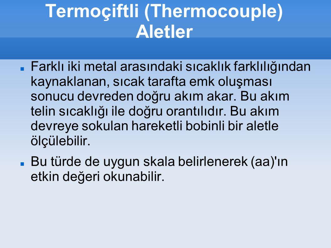 Termoçiftli (Thermocouple) Aletler Farklı iki metal arasındaki sıcaklık farklılığından kaynaklanan, sıcak tarafta emk oluşması sonucu devreden doğru a