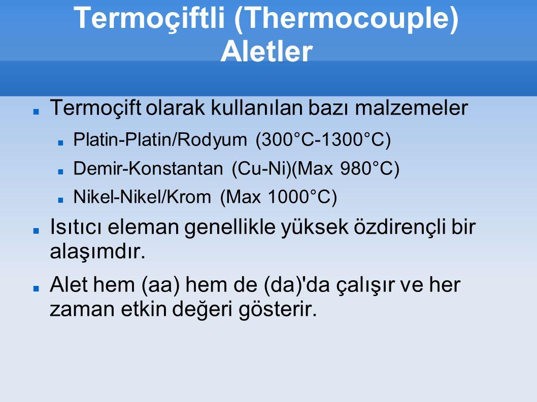 Termoçiftli (Thermocouple) Aletler Termoçift olarak kullanılan bazı malzemeler Platin-Platin/Rodyum (300°C-1300°C) Demir-Konstantan (Cu-Ni)(Max 980°C)