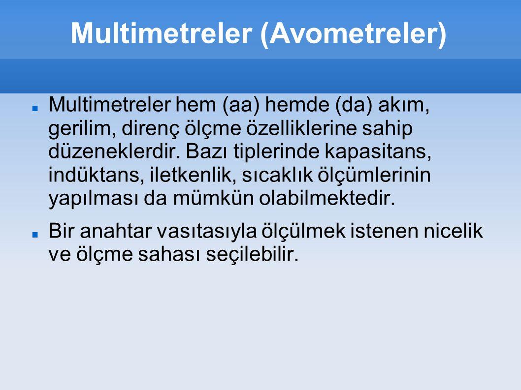 Multimetreler (Avometreler) Multimetreler hem (aa) hemde (da) akım, gerilim, direnç ölçme özelliklerine sahip düzeneklerdir. Bazı tiplerinde kapasitan