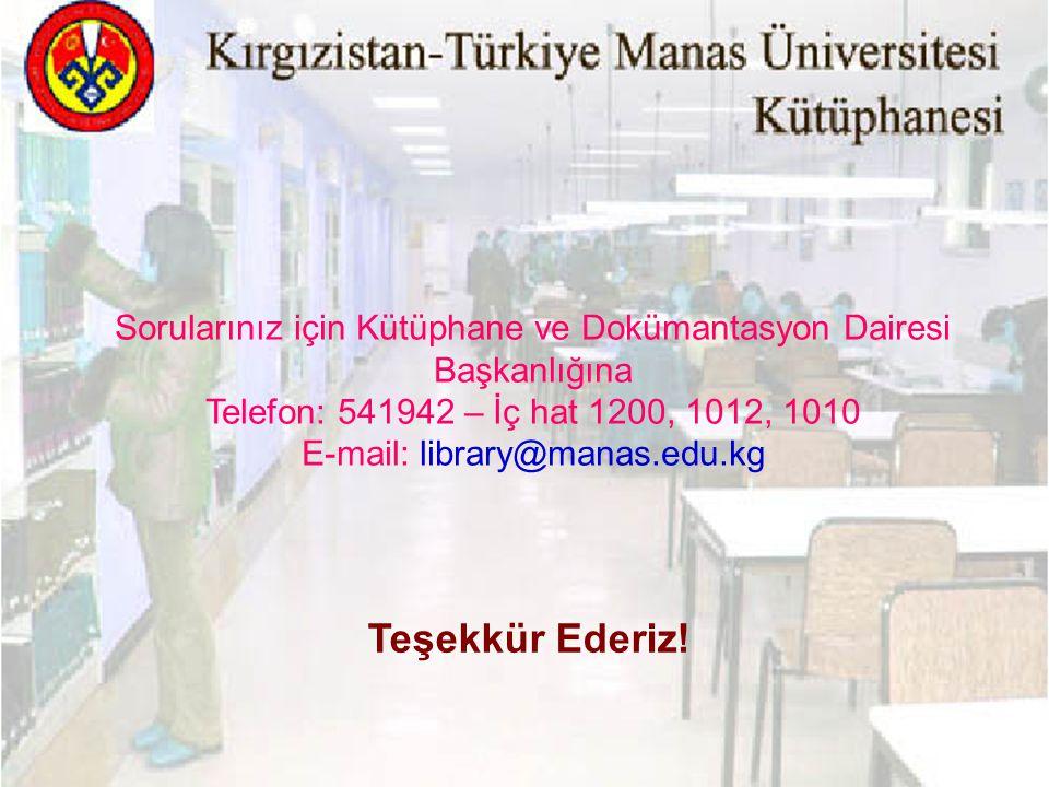 Sorularınız için Kütüphane ve Dokümantasyon Dairesi Başkanlığına Telefon: 541942 – İç hat 1200, 1012, 1010 E-mail: library@manas.edu.kg Teşekkür Ederi