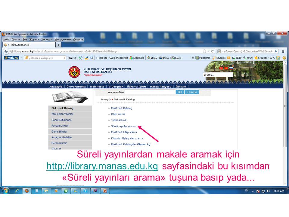 Süreli yayınlardan makale aramak için http://library.manas.edu.kg sayfasindaki bu kısımdan «Süreli yayınları arama» tuşuna basıp yada...