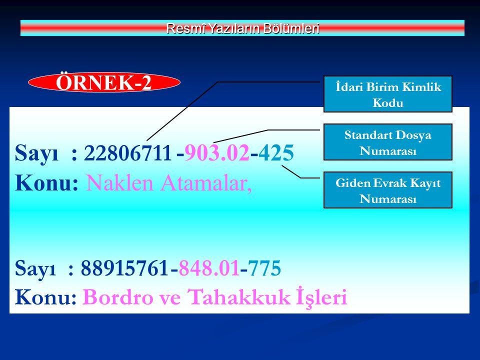 Sayı : 22806711 -903.02-425 Konu: Naklen Atamalar, Sayı : 88915761 -848.01-775 Konu: Bordro ve Tahakkuk İşleri Resmî Yazıların Bölümleri ÖRNEK-2 Standart Dosya Numarası İdari Birim Kimlik Kodu Giden Evrak Kayıt Numarası