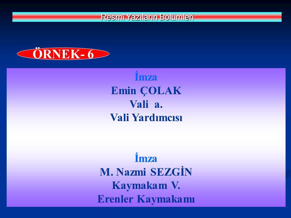 İmza Emin ÇOLAK Vali a. Vali Yardımcısı İmza M. Nazmi SEZGİN Kaymakam V. Erenler Kaymakamı Resmî Yazıların Bölümleri ÖRNEK- 6