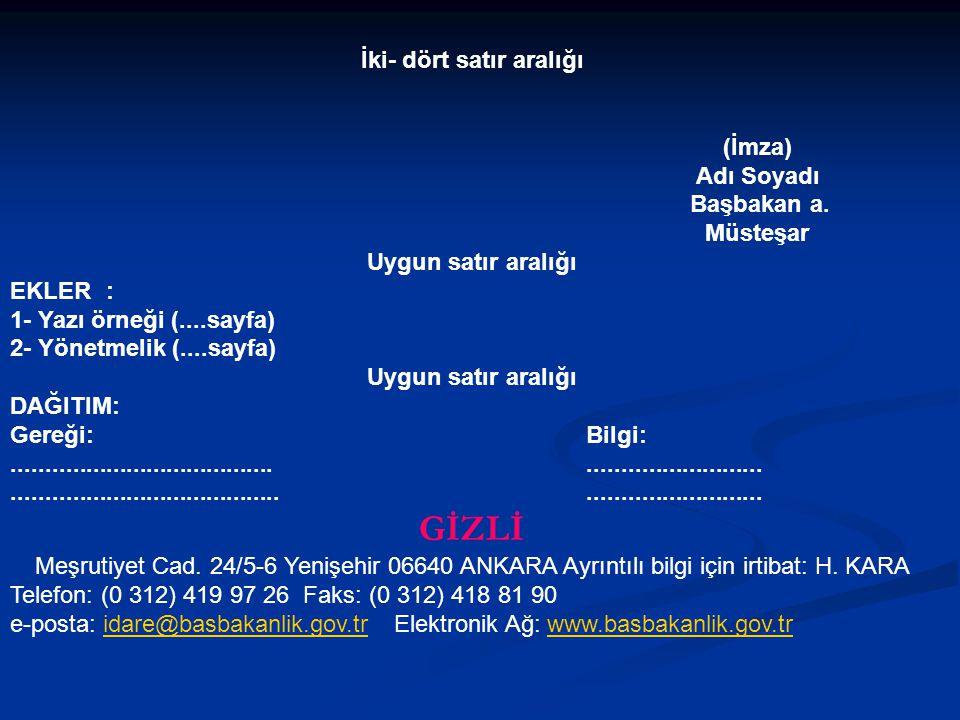 İki- dört satır aralığı (İmza) Adı Soyadı Başbakan a. Müsteşar Uygun satır aralığı EKLER: 1- Yazı örneği (....sayfa) 2- Yönetmelik (....sayfa) Uygun s