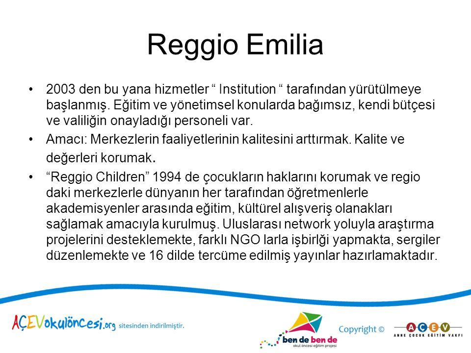 """Reggio Emilia 2003 den bu yana hizmetler """" Institution """" tarafından yürütülmeye başlanmış. Eğitim ve yönetimsel konularda bağımsız, kendi bütçesi ve v"""