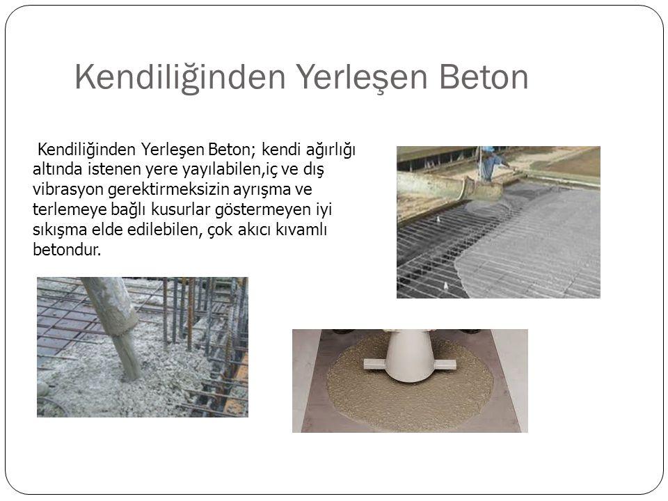 Kendiliğinden Yerleşen Beton Kendiliğinden Yerleşen Beton; kendi ağırlığı altında istenen yere yayılabilen,iç ve dış vibrasyon gerektirmeksizin ayrışma ve terlemeye bağlı kusurlar göstermeyen iyi sıkışma elde edilebilen, çok akıcı kıvamlı betondur.