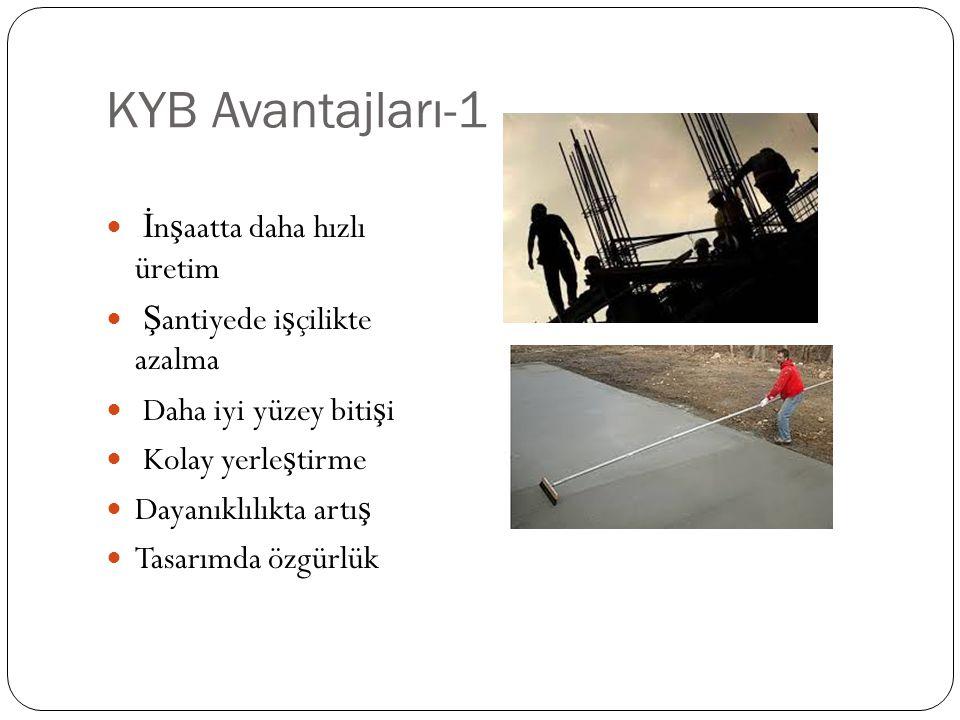 KYB Avantajları-1 İ n ş aatta daha hızlı üretim Ş antiyede i ş çilikte azalma Daha iyi yüzey biti ş i Kolay yerle ş tirme Dayanıklılıkta artı ş Tasarımda özgürlük