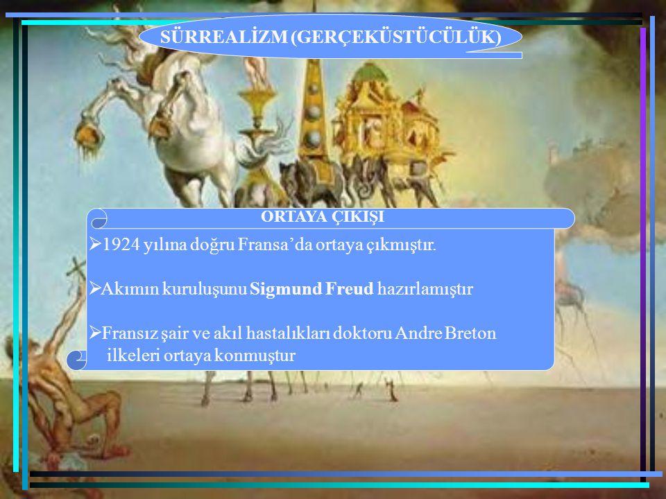 SÜRREALİZM (GERÇEKÜSTÜCÜLÜK) ORTAYA ÇIKIŞI  1924 yılına doğru Fransa'da ortaya çıkmıştır.  Akımın kuruluşunu Sigmund Freud hazırlamıştır  Fransız ş