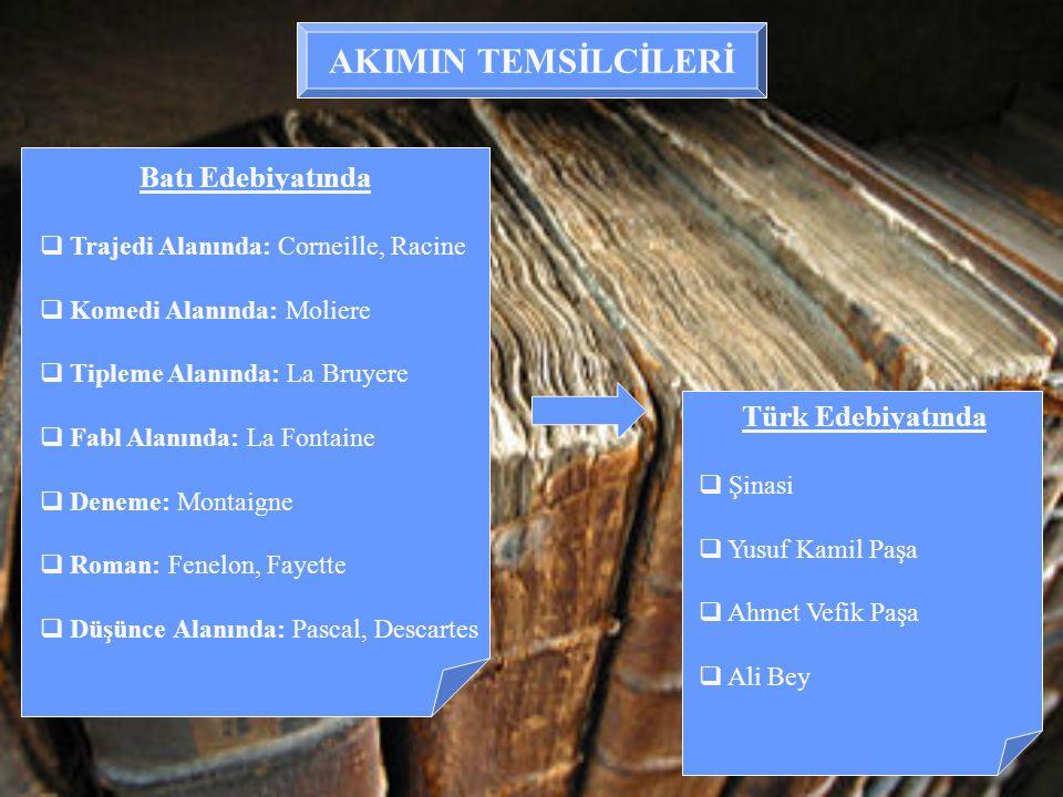AKIMIN TEMSİLCİLERİ Batı Edebiyatında  T rajedi Alanında: Corneille, Racine  K omedi Alanında: Moliere  T ipleme Alanında: La Bruyere  F abl Alanı