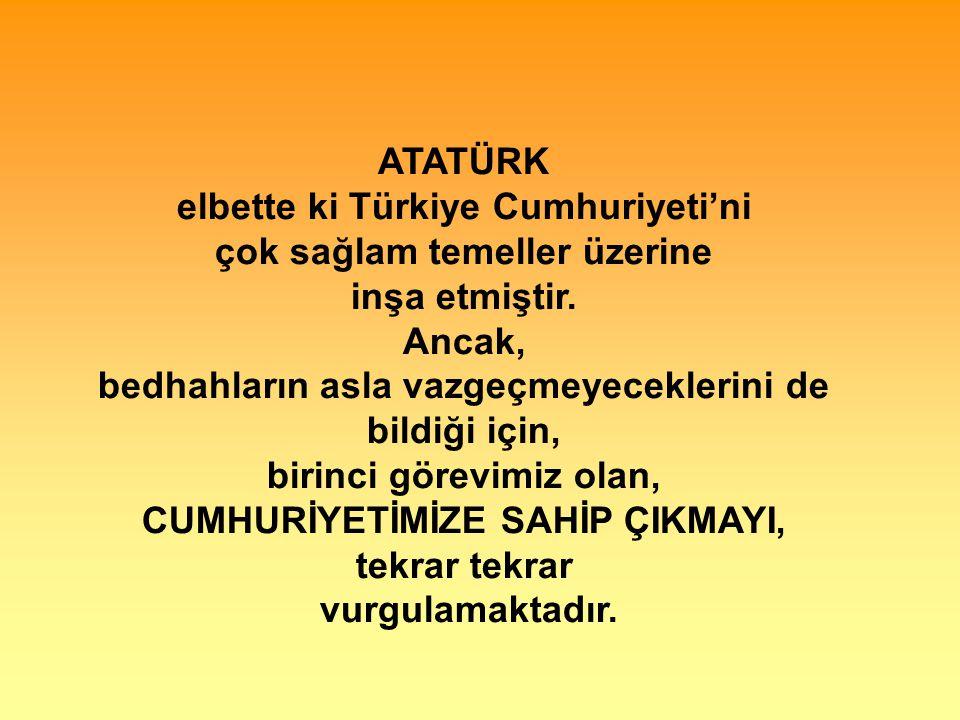 ATATÜRK elbette ki Türkiye Cumhuriyeti'ni çok sağlam temeller üzerine inşa etmiştir.