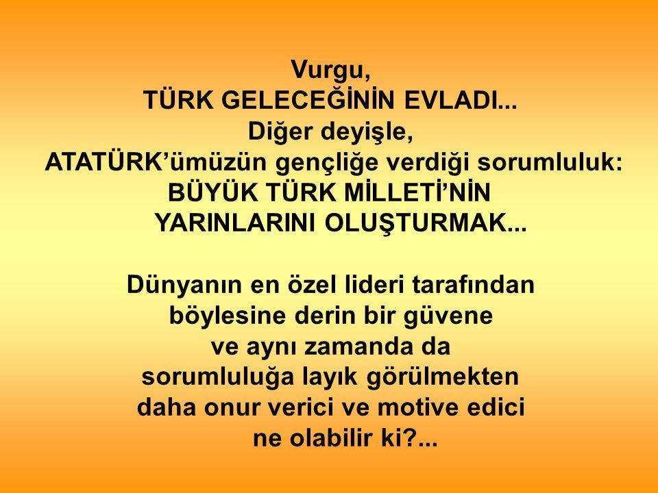 Vurgu, TÜRK GELECEĞİNİN EVLADI...