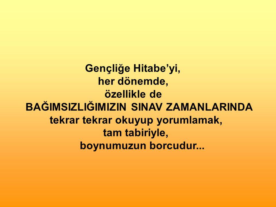 GENÇLİĞE HİTABE Ey Türk Gençliği !