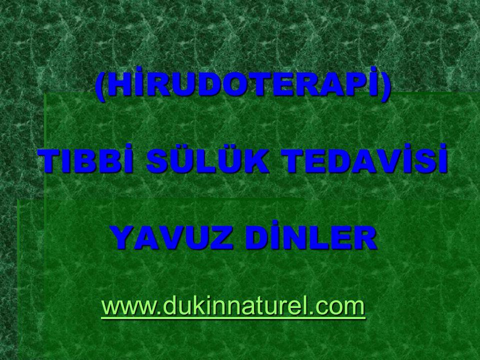 (HİRUDOTERAPİ) TIBBİ SÜLÜK TEDAVİSİ YAVUZ DİNLER www.dukinnaturel.com