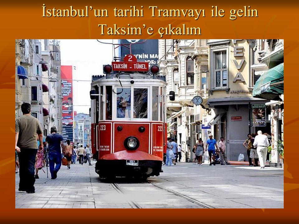 İstanbul'un tarihi Tramvayı ile gelin Taksim'e çıkalım