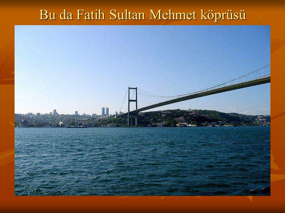 Bu da Fatih Sultan Mehmet köprüsü