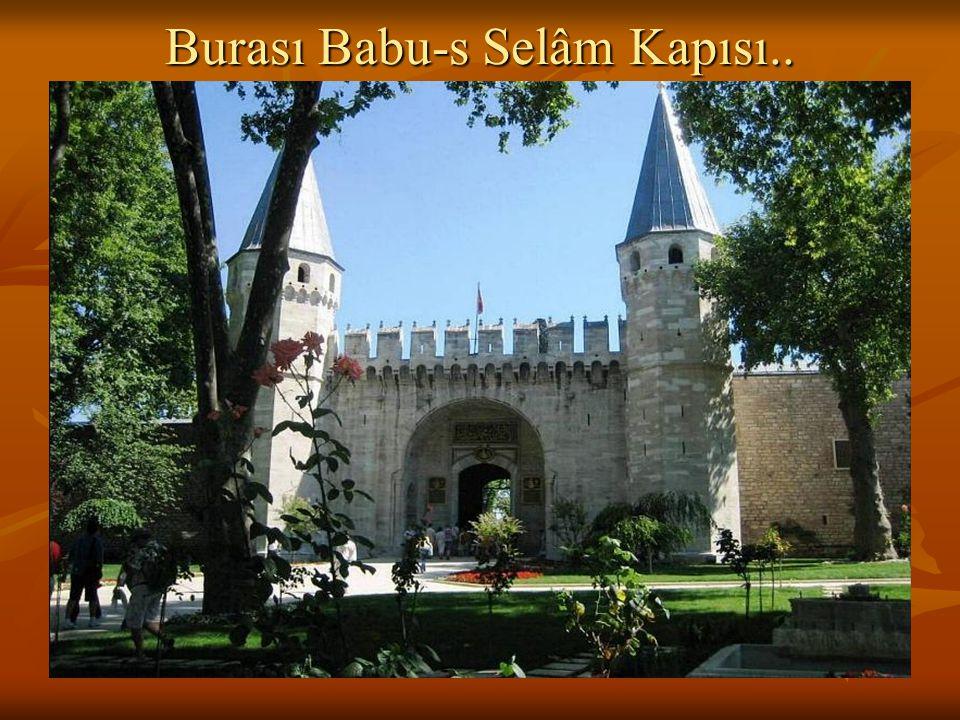 Burası Babu-s Selâm Kapısı..