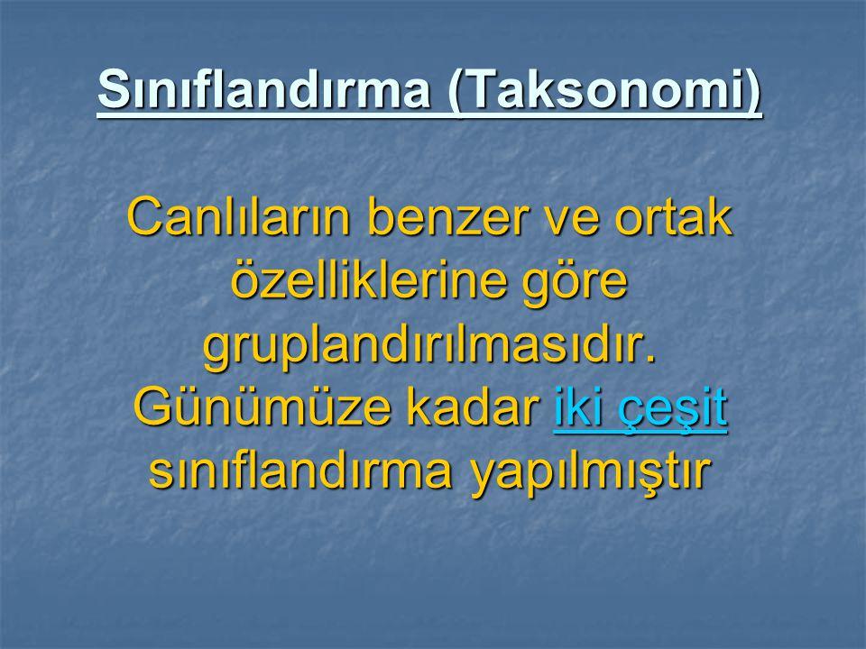 Sınıflandırma (Taksonomi) Canlıların benzer ve ortak özelliklerine göre gruplandırılmasıdır. Günümüze kadar iki çeşit sınıflandırma yapılmıştır