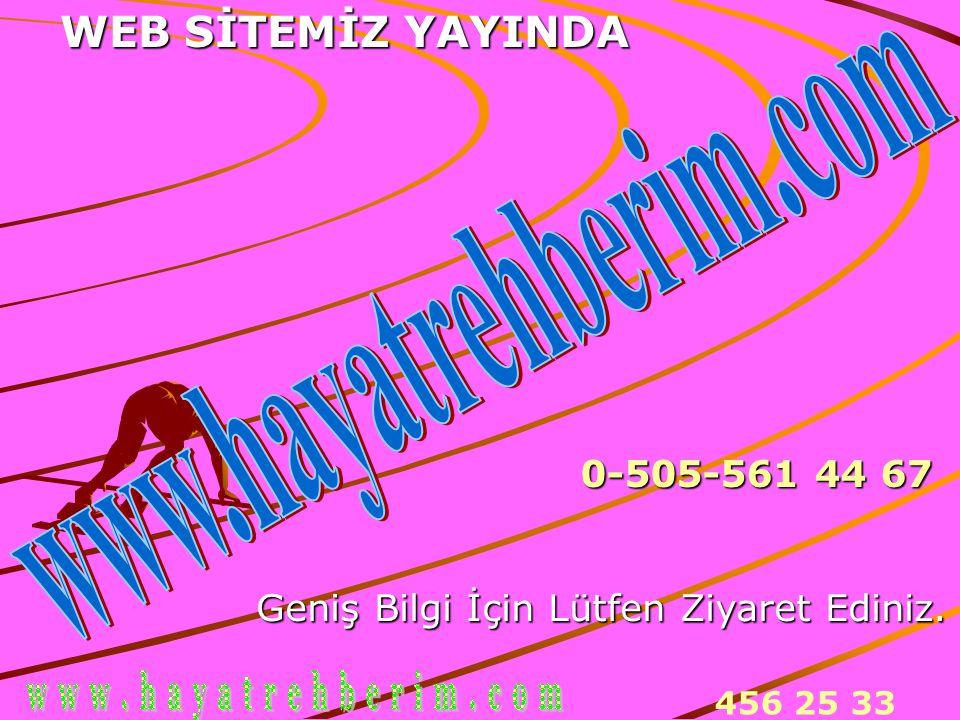 456 25 33 WEB SİTEMİZ YAYINDA Geniş Bilgi İçin Lütfen Ziyaret Ediniz. 0-505-561 44 67