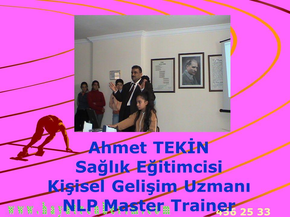 456 25 33 Ahmet TEKİN Sağlık Eğitimcisi Kişisel Gelişim Uzmanı NLP Master Trainer