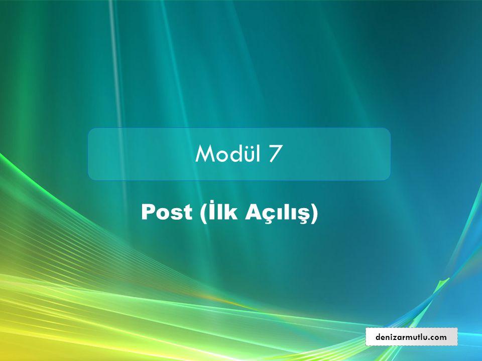 Modül 7 Post (İlk Açılış) denizarmutlu.com