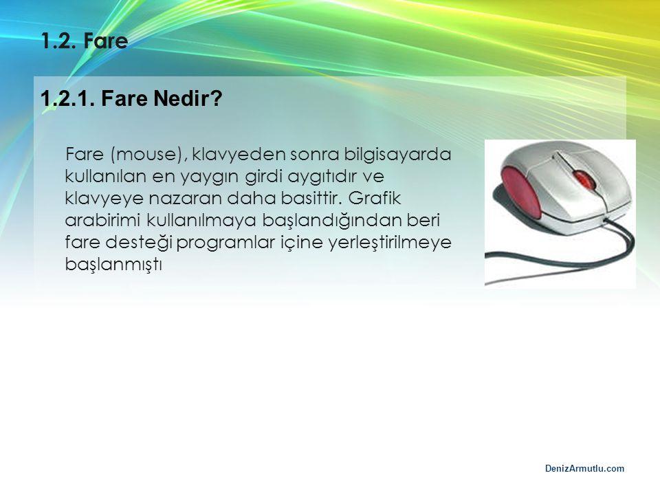 DenizArmutlu.com 1.2. Fare Fare (mouse), klavyeden sonra bilgisayarda kullanılan en yaygın girdi aygıtıdır ve klavyeye nazaran daha basittir. Grafik a