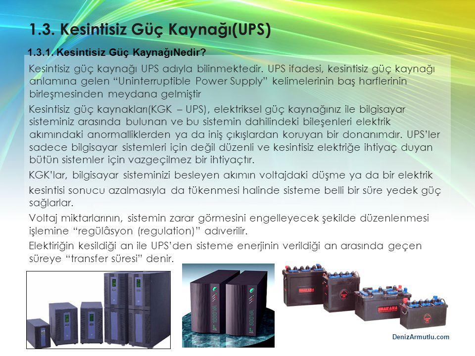 DenizArmutlu.com 1.3. Kesintisiz Güç Kaynağı(UPS) Kesintisiz güç kaynağı UPS adıyla bilinmektedir. UPS ifadesi, kesintisiz güç kaynağı anlamına gelen