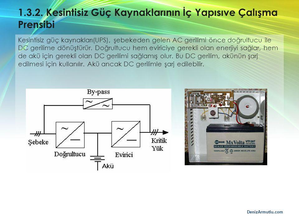 DenizArmutlu.com 1.3.2. Kesintisiz Güç Kaynaklarının İç Yapısıve Çalışma Prensibi Kesintisiz güç kaynakları(UPS), şebekeden gelen AC gerilimi önce doğ