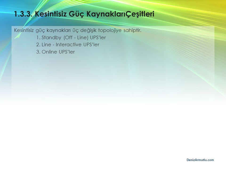 DenizArmutlu.com 1.3.3. Kesintisiz Güç KaynaklarıÇeşitleri Kesintisiz güç kaynakları üç değişik topolojiye sahiptir. 1. Standby (Off - Line) UPS'ler 2
